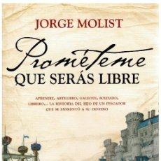 Libros: PROMÉTEME QUE SERÁS LIBRE - JORGE MOLIST. Lote 268315344