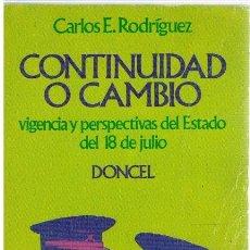 Libros: CONTINUIDAD O CAMBIO. VIGENCIA Y PERSPECTIVAS DEL ESTADO DEL 18 DE JULIO - CARLOS E. RODRÍGUEZ. Lote 268315399