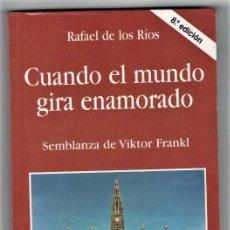 Libros: CUANDO EL MUNDO GIRA ENAMORADO. SEMBLANZA DE VIKTOR FRANKL - RAFAEL DE LOS RÍOS. Lote 268315434