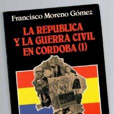 Libros: LA REPÚBLICA Y LA GUERRA CIVIL EN CÓRDOBA (I) (2ª EDICIÓN) - FRANCISCO MORENO GÓMEZ. Lote 268315459