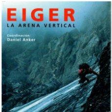 Libros: EIGER, LA ARENA VERTICAL - DANIEL ANKER (COORD). Lote 268315484