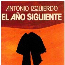 Libros: EL AÑO SIGUIENTE. ACTA NOTARIAL DE UNA TRAICIÓN HISTÓRICA - ANTONIO IZQUIERDO. Lote 268315534