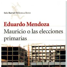 Libros: MAURICIO O LAS ELECCIONES PRIMARIAS - EDUARDO MENDOZA. Lote 268315889