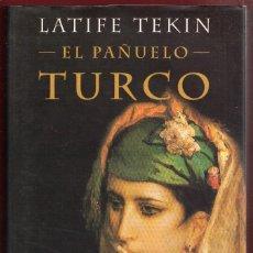 Libros: EL PAÑUELO TURCO.LATIFE TEKIN 282.PÁGINAS.AÑO 2000. LE3974. Lote 268586704