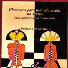 Libros: ELEMENTOS PARA UNA EDUCACIÓN NO SEXISTA.FEMINARIO DE ALICANTE.227.PÁGINAS.AÑO 1987. LE3975. Lote 268589989