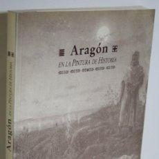 Libros: ARAGÓN EN LA PINTURA DE HISTORIA - AZPEITIA, ÁNGEL & LORENTE, JESÚS PEDRO. Lote 268614214