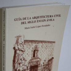Libros: GUÍA DE LA ARQUITECTURA CIVIL DEL SIGLO XVI EN ÁVILA - LÓPEZ FERNÁNDEZ, MARÍA ISABEL. Lote 268614229