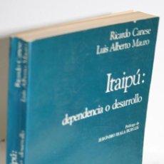 Libros: ITAIPÚ: DEPENDENCIA O DESARROLLO - CANESE, RICARDO & MAURO, LUIS ALBERTO. Lote 268614244