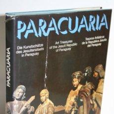 Libros: PARACUARIA. TESOROS ARTÍSTICOS DE LA REPÚBLICA JESUÍTA DEL PARAGUAY - V.V.A.A.. Lote 268614254