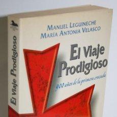 Libros: EL VIAJE PRODIGIOSO. 900 AÑOS DE LA PRIMERA CRUZADA - LEGUINECHE, MANUEL & VELASCO, MARÍA ANTONIA. Lote 268614259