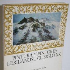 Libros: PINTURA Y PINTORES LERIDANOS DEL SIGLO XX - NADAL GAYA, JUAN MANUEL. Lote 268614309