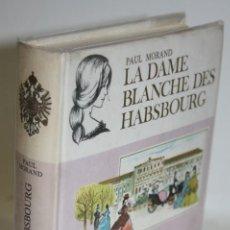 Libros: LA DAME BLANCHE DES HABSBOURG - MORAND, PAUL. Lote 268614334