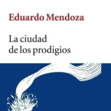 Libros: LA CIUDAD DE LOS PRODIGIOS - EDUARDO MENDOZA. Lote 268817144