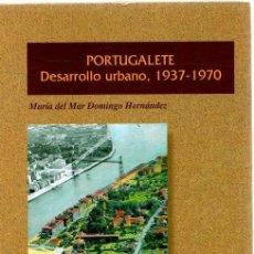 Libros: PORTUGALETE. DESARROLLO URBANO, 1937-1970 - DOMINGO HERNÁNDEZ, MARÍA DEL MAR. Lote 269064598