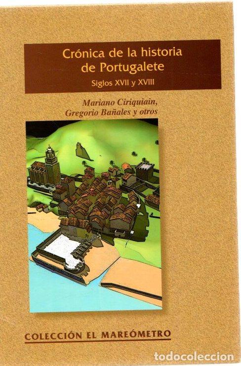 CRÓNICA DE LA HISTORIA DE PORTUGALETE. SIGLOS XVI Y XVII - CIRIQUIAIN, MARIANO, BAÑALES, GREGORIO (Libros sin clasificar)