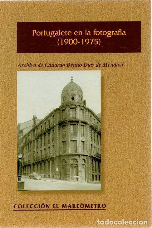 PORTUGALETE EN LA FOTOGRAFÍA (1900-1975). ARCHIVO DE EDUARDO BENITO DÍAZ DE MENDIVIL - NO CONSTA AUT (Libros sin clasificar)
