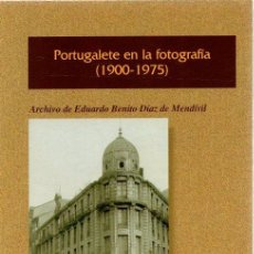 Libros: PORTUGALETE EN LA FOTOGRAFÍA (1900-1975). ARCHIVO DE EDUARDO BENITO DÍAZ DE MENDIVIL - NO CONSTA AUT. Lote 269064628