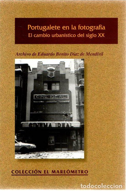 PORTUGALETE EN LA FOTOGRAFÍA. EL CAMBIO URBANÍSTICO DEL SIGLO XX. ARCHIVO DE EDUARDO BENITO DÍAZ DE (Libros sin clasificar)