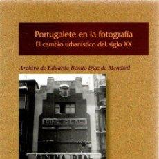 Libros: PORTUGALETE EN LA FOTOGRAFÍA. EL CAMBIO URBANÍSTICO DEL SIGLO XX. ARCHIVO DE EDUARDO BENITO DÍAZ DE. Lote 269064638