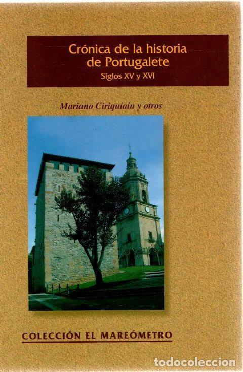 CRÓNICA DE LA HISTORIA DE PORTUGALETE. SIGLOS XV Y XVI - CIRIQUIAIN, MARIANO, BAÑALES, GREGORIO (Libros sin clasificar)