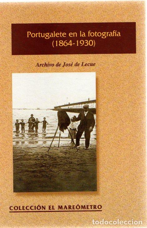 PORTUGALESTE EN LA FOTOGRAFÍA (1864-1930). ARCHIVO DE JOSÉ DE LECUE - NO CONSTA AUTOR (Libros sin clasificar)
