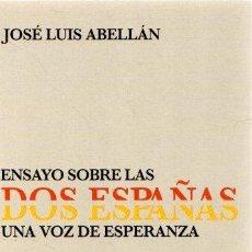 Libros: ENSAYO SOBRE LAS DOS ESPAÑAS. UNA VOZ DE ESPERANZA - ABELLÁN, JOSÉ LUIS. Lote 269064693