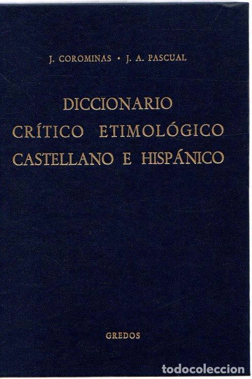 DICCIONARIO CRÍTICO ETIMOLÓGICO CASTELLANO E HISPÁNICO. VOLUMEN 1. (A-CA) - COROMINAS, J./PASCUAL, J (Libros sin clasificar)