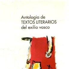 Libros: ANTOLOGÍA DE TEXTOS LITERARIOS DEL EXILIO VASCO - NO CONSTA AUTOR. Lote 269064723