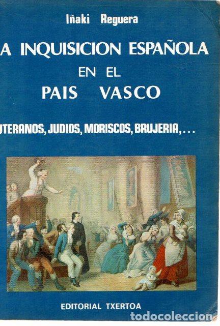 LA INQUISICIÓN ESPAÑOLA EN EL PAÍS VASCO - REGUERA, IÑAKI (Libros sin clasificar)