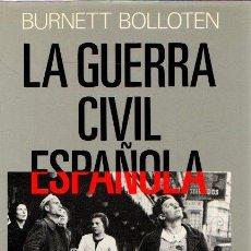 Libros: LA GUERRA CIVIL ESPAÑOLA. REVOLUCIÓN Y CONTRARREVOLUCIÓN - BOLLOTEN, BURNET. Lote 269064738