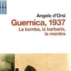 Libros: GUERNICA 1937. LA BOMBA, LA BARBARIE, LA MENTIRA - D'ORSI, ANGELO. Lote 269064758