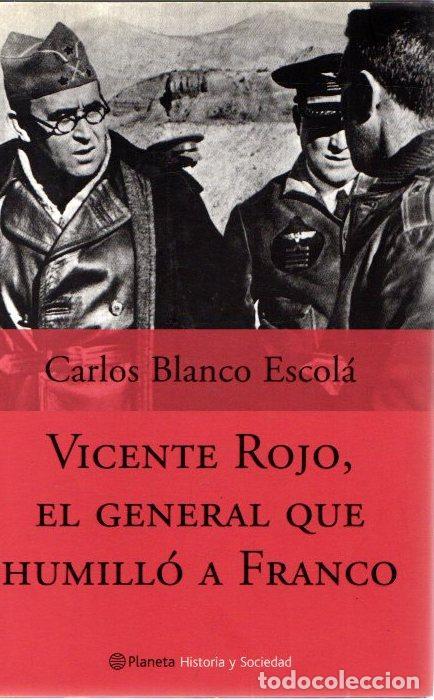 VICENTE ROJO, EL GENERAL QUE HUMILLÓ A FRANCO - BLANCO ESCOLÁ, CARLOS (Libros sin clasificar)