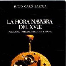 Libros: LA HORA NAVARRA DEL XVIII (PERSONAS, FAMILIAS, NEGOCIOS E IDEAS) - CARO BAROJA, JULIO. Lote 269064783