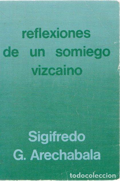 REFLEXIONES DE UN SOMIEGO VIZCAÍNO - ARECHABALA, SIGIFREDO G. (Libros sin clasificar)