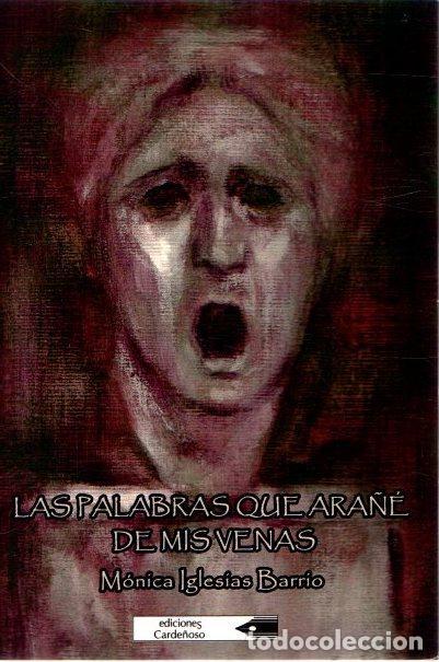 LAS PALABRAS QUE ARAÑÉ DE MIS VENAS - IGLESIAS BARRIO, MÓNICA (Libros sin clasificar)