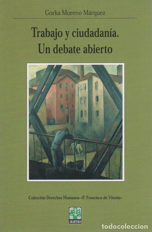 TRABAJO Y CIUDADANÍA. UN DEBATE ABIERTO - MORENO MÁRQUEZ, GORKA (Libros sin clasificar)