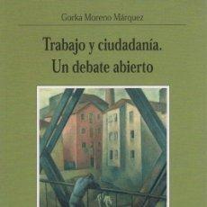 Libros: TRABAJO Y CIUDADANÍA. UN DEBATE ABIERTO - MORENO MÁRQUEZ, GORKA. Lote 269064828