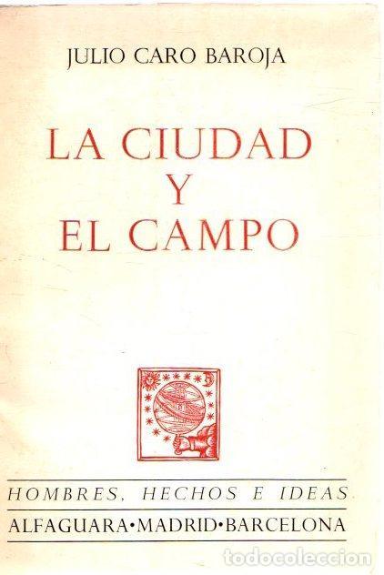 LA CIUDAD Y EL CAMPO - CARO BAROJA, JULIO (Libros sin clasificar)