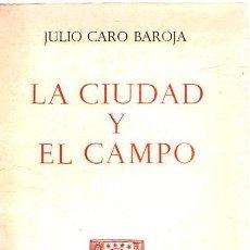Libros: LA CIUDAD Y EL CAMPO - CARO BAROJA, JULIO. Lote 269064853