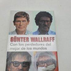 Libros: GUNTER WALLRAFF, CON LOS PERDEDORES DEL MEJOR DE LOS MUNDOS ( ARTÍCULO NUEVO ). Lote 269068418