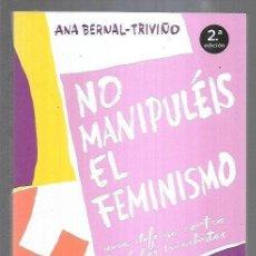Libros: NO MANIPULEIS EL FEMINISMO. UNA DEFENSA CONTRA LOS BULOS MACHISTAS. Lote 269180943