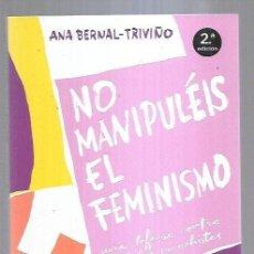 Libros: NO MANIPULEIS EL FEMINISMO. UNA DEFENSA CONTRA LOS BULOS MACHISTAS. Lote 269180948