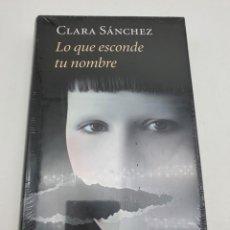 Libros: LO QUE ESCONDE TU NOMBRE ( CLARA SÁNCHEZ ) ARTÍCULO NUEVO. Lote 269212313