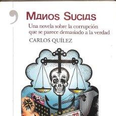 Libri di seconda mano: MANOS SUCIAS - UNA NOVELA SOBRE LA CORRUPCIÓN QUE SE PARECE DEMASIADO A LA VERDAD. Lote 269213653