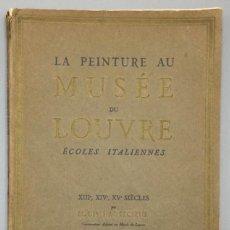 Libros: LA PEINTURE AU MUSÉE DU LOUVRE. ÉCOLES ITALIENNES: XIIIÈ, XIVÈ ET XVÈ SIÈCLES. - LOUIS HAUTECOEUR (. Lote 269349313
