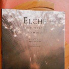 Libros: ELCHE MISTERIO Y PALMERAL - G. MACIÁ VICENTE/V. MOLINA FOIX 7A. CASTILLEJOS - LUNWERG ED. 2004.. Lote 269349418