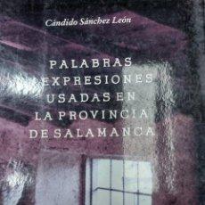 Libros: PALABRAS Y EXPRESIONES USADAS EN LA PROVINCIA DE SALAMANCA CANDIDO SANCHEZ LEON. Lote 269369853