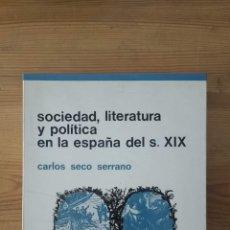 Libros: SECO SERRANO, CARLOS - SOCIEDAD, LITERATURA Y POLÍTICA EN LA ESPAÑA DEL S. XIX. Lote 269459463