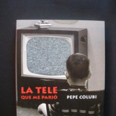 Libros: COLUBI, PEPE - LA TELE QUE ME PARIÓ. Lote 269459533
