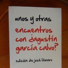Libros: UNOS Y OTRAS ENCUENTROS CON ¿AGUSTÍN GARCÍA CALVO? - EDICIÓN JOSÉ LÁZARO - TRIACASTELA 1ª ED. 2013.. Lote 269465993